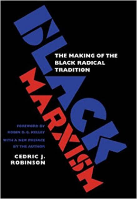 Black Marxism The Making of the Black Radical Tradition