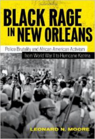 Black Rage in New Orleans Police Brutality and African American Activism from World War II to Hurricane Katrina