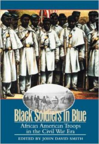 Black Soldiers in Blue African American Troops in the Civil War Era