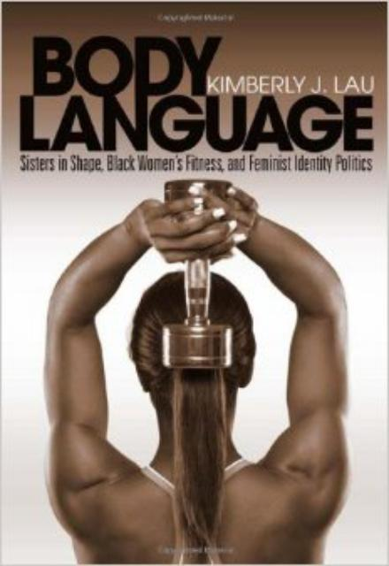 Body Language Sisters in Shape Black Womens Fitness and Feminist Identity Politics
