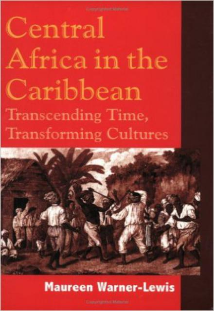 Central Africa in the Caribbean Transcending Space Transforming Culture