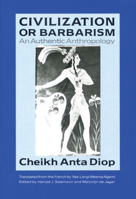Civilization or Barbarism An Authentic Anthropology by Cheikh Anta Diop