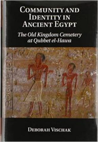 Community and Identity in Ancient Egypt The Old Kingdom Cemetery at Qubbet el-Hawa