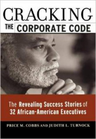 Cracking the Corporate Code The Revealing Success Stories of 32 AfricanAmerican Executives