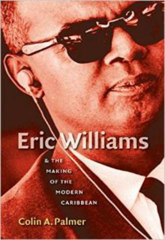 Eric Wiiliams and The Making of the Modern Caribbean