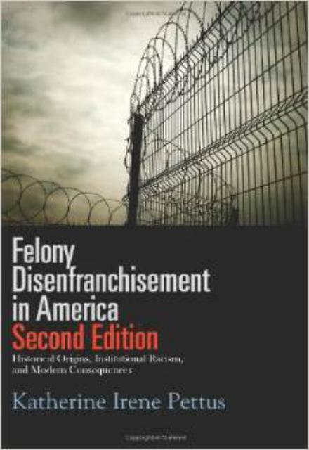 Felony Disenfranchisement in America Historical Origins Institutional Racism and Modern Consequences
