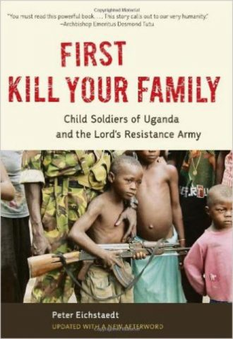 First Kill Your Family Child Soldiers of Uganda and the Lords Resistance Army
