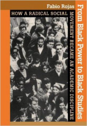 From Black Power to Black Studies How a Radical Social Movement Became an Academic Discipline