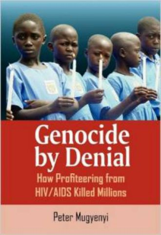 Genocide by Denial How Profiteering from HIV AIDS Killed Millions