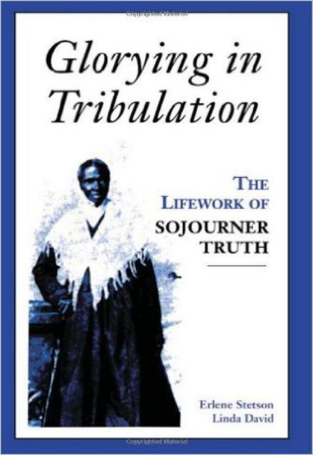 Glorying in Tribulation The Life Work of Sojourner Truth