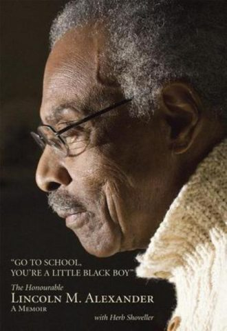 Go to School Youre a Little Black Boy - The Honourable Lincoln M. Alexander A Memoir