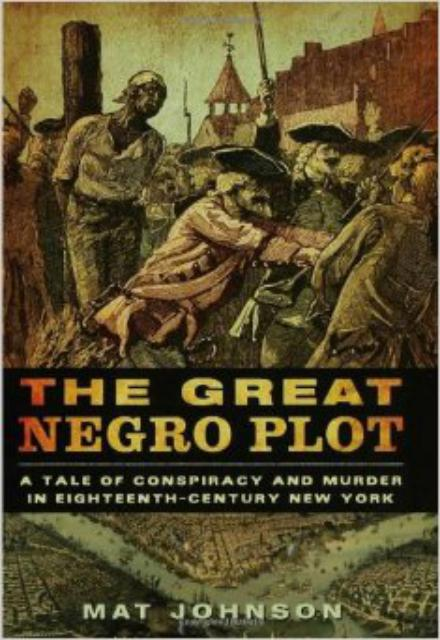 The Great Negro Plot A Tale of Conspiracy and Murder in Eighteenth