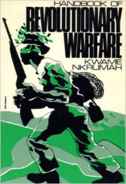Handbook of Revolutionary Warfare A Guide to the Armed Phase of the African Revolution Kwame Nkrumah