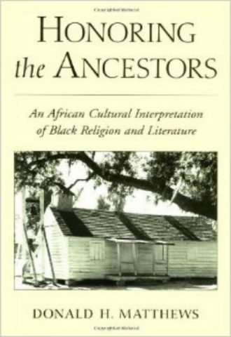 Honoring the Ancestors An African Cultural Interpretation of Black Religion and Literature