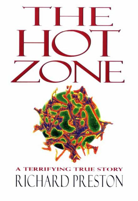 The Hot Zone The Terrifying True Story of the Origins of the Ebola Virus