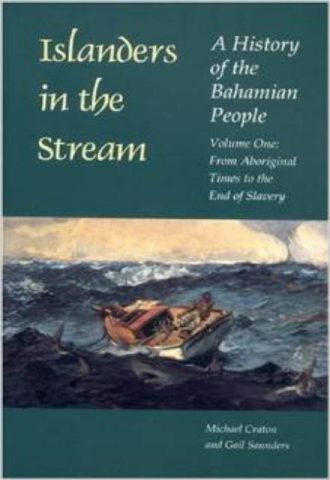 Islanders in the Stream A History of the Bahamian People Volume One From Aboriginal Times to the End of Slavery