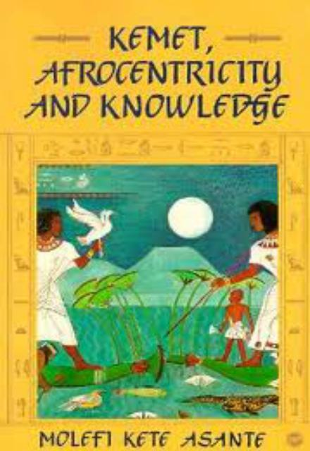 Kemet, Afrocentricity And Knowledge by Molefi Asante