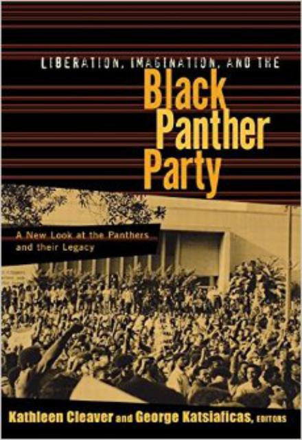 Liberation, Imagination and the Black Panther Party A New Look at the Black Panthers and their Legacy