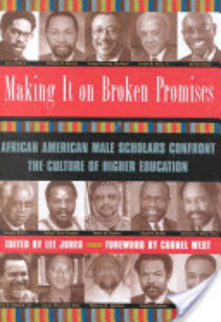 Making it on Broken Promises-African American Male Scholars Confront the Culture of Higher Education