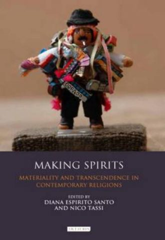 Making Spirits Materiality and Transcendence in Contemporary Religion