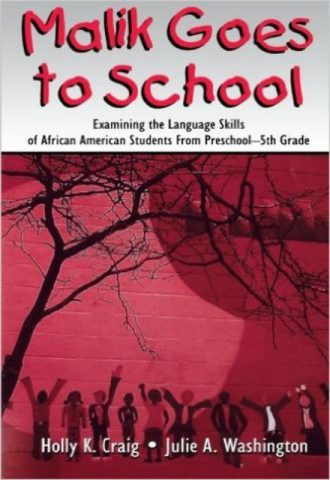 Malik Goes to School Examining the Language Skills of African American Students From Preschool-5th Grade