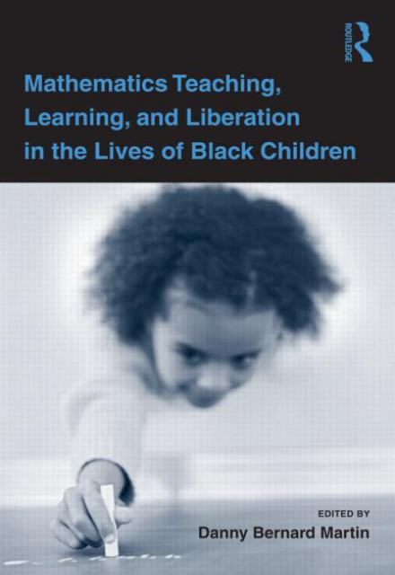 Mathematics Teaching, Learning, and Liberation in the Lives of Black Children