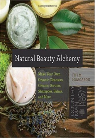 Natural Beauty Alchemy Make Your Own Organic Cleansers, Creams,Serums, Shampoos, Balms, and More