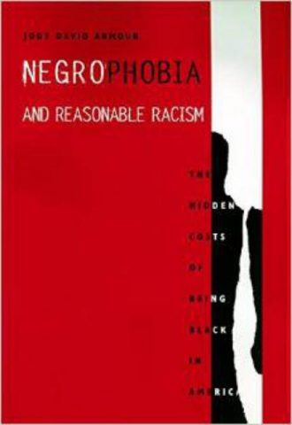 Negrophobia and Reasonable Racism The Hidden Costs of Being Black By Jody Armour