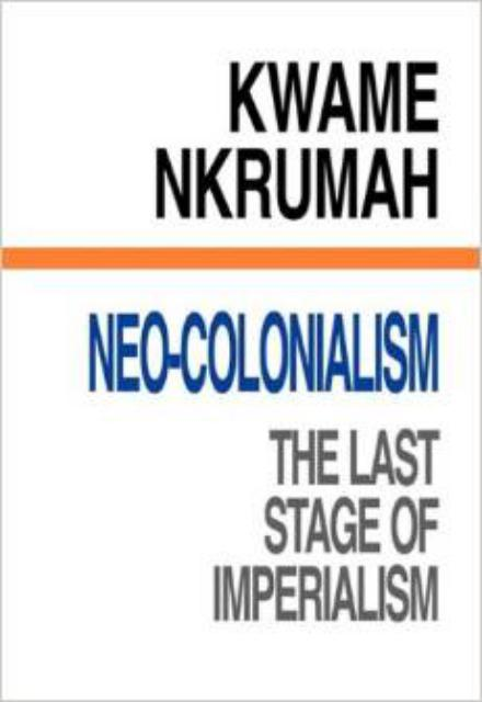 Neocolonialism,The Last Stage of Imperialism-Kwame Nkrumah