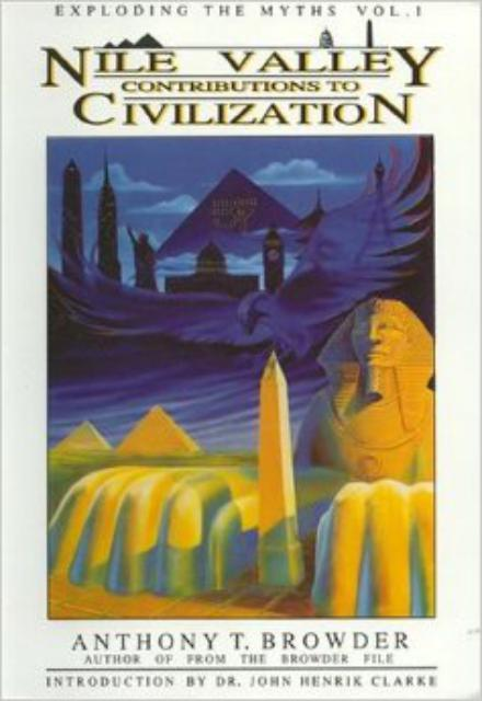 Nile Valley Contributions to Civilization by Anthony T. Browder