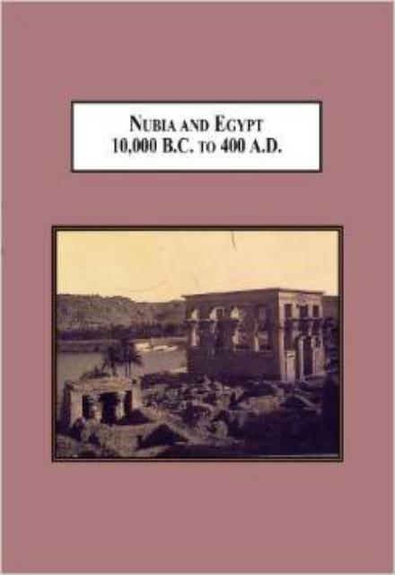 Nubia and Egypt 10000 B.C. to 400 A.D. From PreHistory to the Meroitic Period