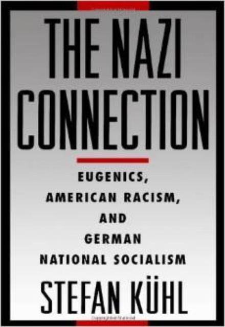 The Nazi Connection Eugenics American Racism and German National Socialism