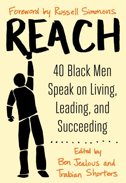 Reach 40 Black Men Speak on Living, Leading, and Succeeding