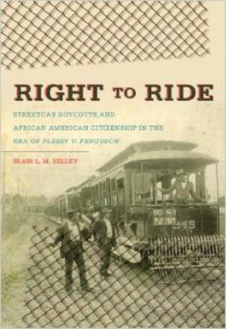 Right to Ride Streetcar Boycotts and African American Citizenship in the Era of Plessy v. Ferguson