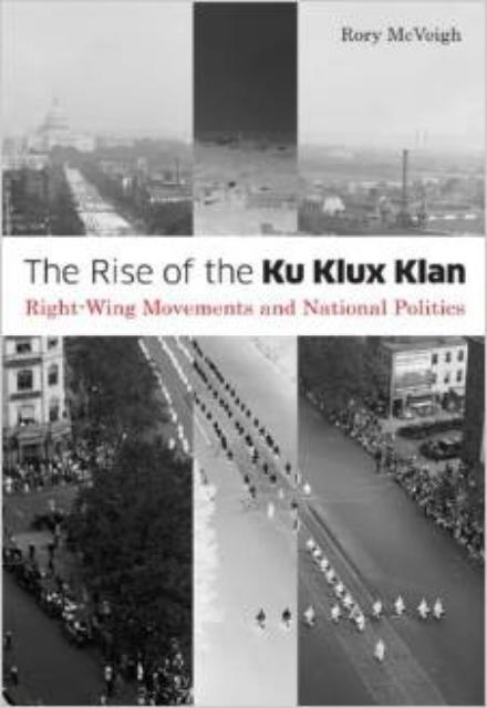 Rise of the Ku Klux Klan Right-wing Movements and National Politics (Social Movements, Protest, and Contention) - Roy McVeigh
