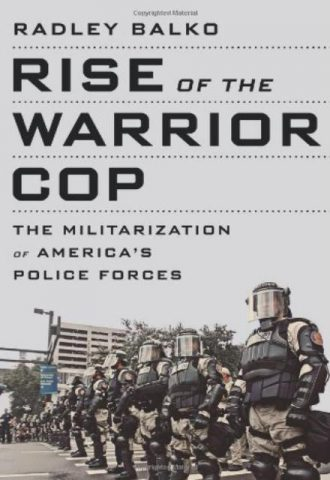 Rise of the Warrior Cop The Militarization of America's Police Forces