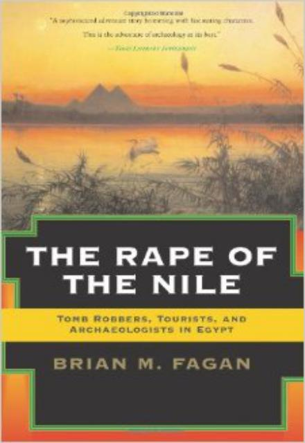 The Rape of the Nile: Tomb Robbers, Tourists, and Archaeologists in Egypt