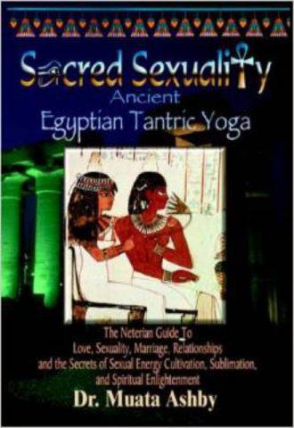 SACRED SEXUALITY - ANCIENT EGYPTIAN TANTRA YOGA - The Art of Sex Sublimation and Universal Consciousness
