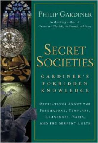 Secret societies - Gardiner's Forbidden Knowledge - Revelations about the Freemasons, Templars, Illuminati, Nazis, and the Serpent Cults
