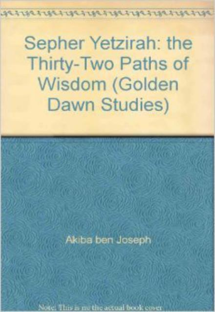 Sepher Yetzirah the Book of Formation and the 32 Paths of Wisdom with Hebrew Text (Golden Dawn Studies No 3) (English and Hebrew Edition)