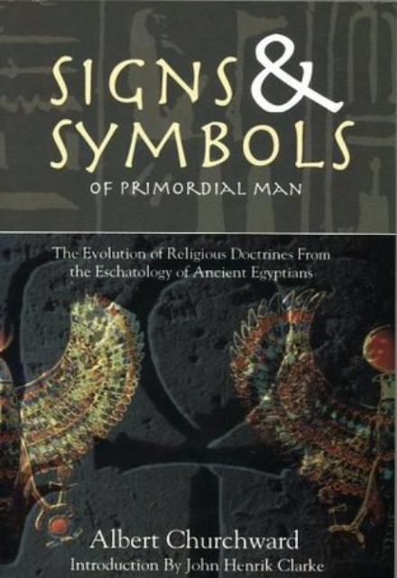 Signs and Symbols of Primodial Man The Evolution of the Eschatology of the Ancient Egyptians by Albert Churchward
