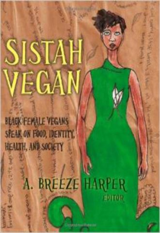 Sistah Vegan Black Female Vegans Speak on Food, Identity, Health, and Society