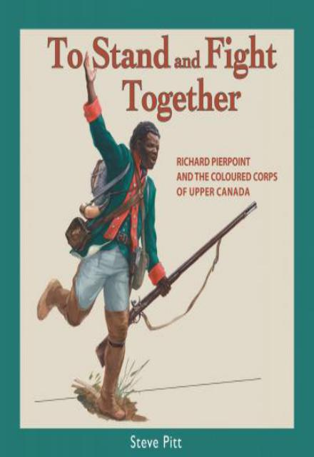 To Stand and Fight Together: Richard Pierpoint and the Coloured Corps of Upper Canada (Canadians at War)