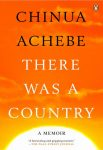There Was a Country A Memoir by Chinua Achebe