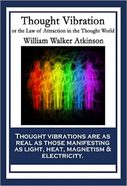 Thought Vibration The Law of Attraction in the Thought World