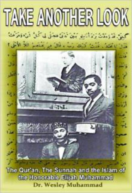 Take Another Look The Quran the Sunnah and the Islam of the Honorable Elijah Muhammad