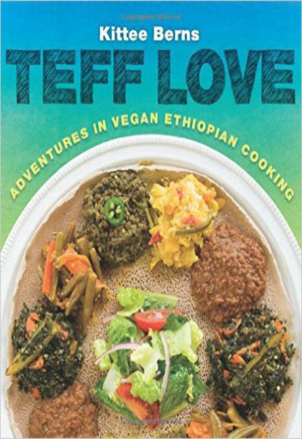 Teff Love Adventures in Vegan Ethiopian Cooking