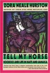 Tell My Horse Voodoo and Life in Haiti and Jamaica