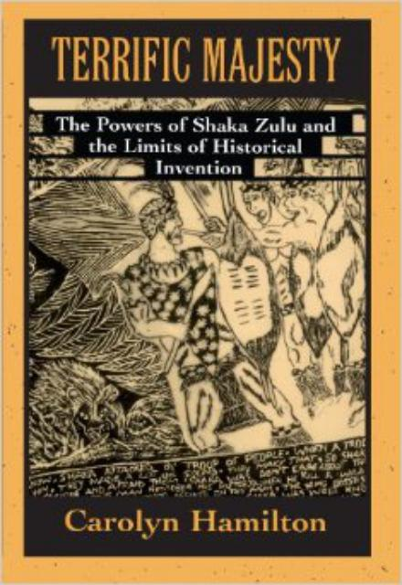 Terrific Majesty The Powers of Shaka Zulu and the Limits of Historical Invention