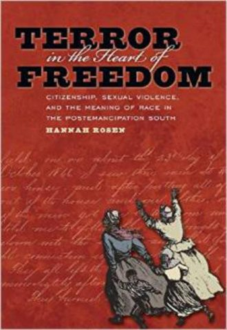 Terror in the Heart of Freedom Citizenship Sexual Violence and the Meaning of Race in the Postemancipation South (Gender and American Culture)